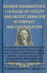 George Washington's 110 Rules of Civility and Decent Behavior in Company and Conversation: The Original and Modern Translation with Illustrations, Historical Notes, and Pictures of Washington's Actual Writings. Also Included Are the Declaration of Indepe - George Washington, Ross Bolton