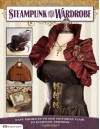 Steampunk Your Wardrobe: Easy Projects to Add Victorian Flair to Everyday Fashions - Calista Taylor