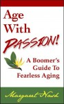Age With Passion! A Boomer's Guide To Fearless Aging - Margaret Nash