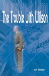 The Trouble with Wilson - Ian Barker