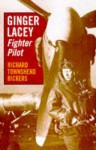 Ginger Lacey: Fighter Pilot - Richard Townshend Bickers