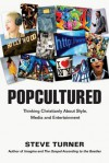Popcultured: Thinking Christianly about Style, Media and Entertainment - Steve Turner
