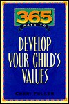 365 Ways to Develop Your Child's Values - Cheri Fuller