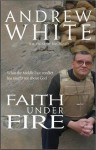 Faith Under Fire: What the Middle East Conflict Has Taught me About God - Andrew White
