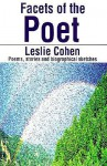 Facets of the Poet: Poems, Stories and Biographical Sketches - Leslie Cohen
