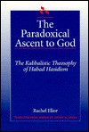 The Paradoxical Ascent To God: The Kabbalistic Theosophy Of Habad Hasidism - Rachel Elior, Jeffrey M. Green