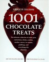 1001 Chocolate Treats: The Ultimate Collection of Cakes, Pies, Confections, Drinks, Cookies, Candies, Sauces, Ice Creams, Puddings, and Everything Else Chocolate - Gregg R. Gillespie
