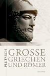 Große Griechen und Römer - Plutarch, Walter Wuhrmann, Konrat Ziegler, Hans Jürgen Hillen