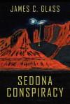 Sedona Conspiracy: A Science Fiction Novel - James C. Glass