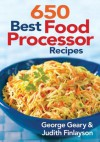 650 Best Food Processor Recipes - George Geary, Judith Finlayson
