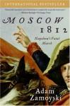 Moscow 1812: Napoleon's Fatal March - Adam Zamoyski