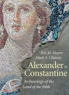 Alexander to Constantine: Archaeology of the Land of the Bible, Volume III - Eric M. Meyers, Mark A. Chancey