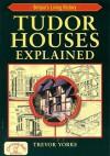 Tudor Houses Explained (Britain's Living History) - Trevor Yorke