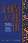 Seasons of Our Joy: A Modern Guide to the Jewish Holidays - Arthur I. Waskow