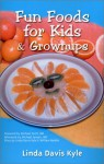 Fun Foods for Kids & Grownups: Your Essential Guide to Family Fun & Good Health - Michael Scott, Linda Davis Kyle, William Meikle, Guy Lancaster, Mindy Reed, Michael Janson