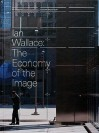 Ian Wallace: The Economy of the Image - Ian Wallace, Gregory Burke