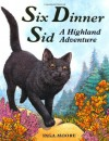 Six Dinner Sid: A Highland Adventure - Inga Moore