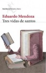 Tres vidas de santos - Eduardo Mendoza