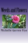 Weeds and Flowers - Michelle Garren Flye