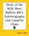 Story of the Wild West; Buffalo Bill's Autobiography and Campfire Chats - William F. Cody
