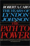 The Path to Power (The Years of Lyndon Johnson, Vol 1) - Robert A. Caro