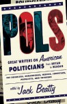 Pols: Great Writers on American Politicians from Bryan to Regan - Jack Beatty