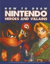 How to Draw Nintendo Heroes and Villians - Michael Teitelbaum, Ron Zalme