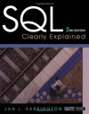 SQL Clearly Explained (The Morgan Kaufmann Series in Data Management Systems) - Jan L. Harrington