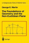 The Foundations of Geometry and the Non-Euclidean Plane (Undergraduate Texts in Mathematics) - George E. Martin