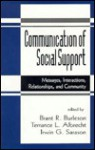 Communication of Social Support: Messages, Interactions, Relationships, and Community - Brant R. Burleson, Irwin G. Sarason, Terrance L. Albrecht