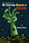 Not Everything Brainless is Dead (Book 1 of The Absurd Misadventures of Captain Rescue) - Joshua Price