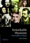 Remarkable Physicists: From Galileo to Yukawa - Ioan James