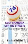 Keep Grandma Off the Streets: Tales from the Bingo Hall - Matthew Del Mei, Jordan Guerguiev