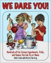 We Dare You!: Hundreds of Science Bets, Challenges, and Experiments You Can Do at Home - Vicki Cobb, Kathy Darling