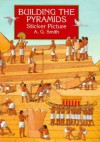 Building the Pyramids Sticker Picture: With 34 Reusable Peel-and-Apply Stickers - A.G. Smith