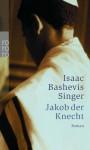Jakob Der Knecht: Roman - Isaac Bashevis Singer, Salcia Landmann, Wolfgang von Einsiedel
