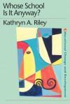 Whose School Is It Anyway? - Kathryn Riley