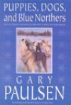 Puppies Dogs & Blue Northers - Gary Paulsen