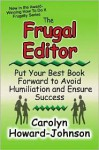 The Frugal Editor: Put Your Best Book Forward to Avoid Humiliation and Ensure Success - Carolyn Howard-Johnson