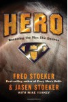 Hero: Becoming the Man She Desires - Fred Stoeker, Mike Yorkey, Jasen Stoeker