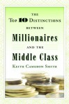 The Top 10 Distinctions Between Millionaires and the Middle Class - Keith Cameron Smith