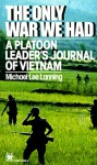 The Only War We Had: A Platoon Leader's Journal of Vietnam - Michael Lee Lanning