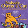 Nobody Owns a Cat: An Unhelpful Guide to Cat Behavior - Nicole Hollander