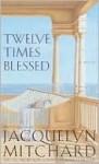 Twelve Times Blessed: Twelve Times Blessed (Audio) - Jacquelyn Mitchard