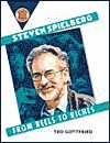 Steven Spielberg: From Reels to Riches - Ted Gottfried