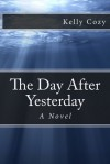 The Day After Yesterday - Kelly Cozy