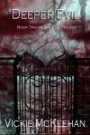 Deeper Evil - Vickie McKeehan