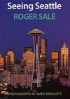 Seeing Seattle - Roger Sale, Mary Randlett
