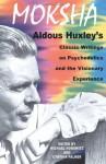 Moksha: Writings on Psychedelics & the Visionary Experience - Aldous Huxley, Michael Horowitz, Cynthia Palmer