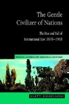 The Gentle Civilizer of Nations: The Rise and Fall of International Law 1870-1960 (Hersch Lauterpacht Memorial Lectures) - Martti Koskenniemi